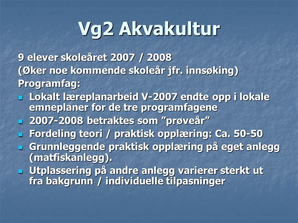Vg2 Akvakultur 9 elever skoleåret 2007 / 2008 (Øker noe kommende skoleår jfr. innsøking) Programfag:  Lokalt læreplanarbeid V-2007 endte opp i lokale