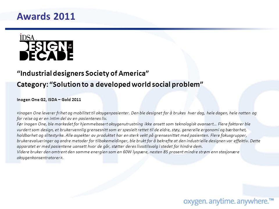 Awards 2011 Industrial designers Society of America Category: Solution to a developed world social problem Inogen One G2, ISDA – Gold 2011 «Inogen One leverer frihet og mobilitet til oksygenpasienter.