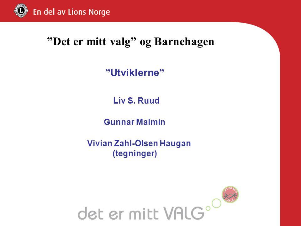 """"""" Utviklerne """" Liv S. Ruud Gunnar Malmin Vivian Zahl-Olsen Haugan (tegninger) """"Det er mitt valg"""" og Barnehagen"""