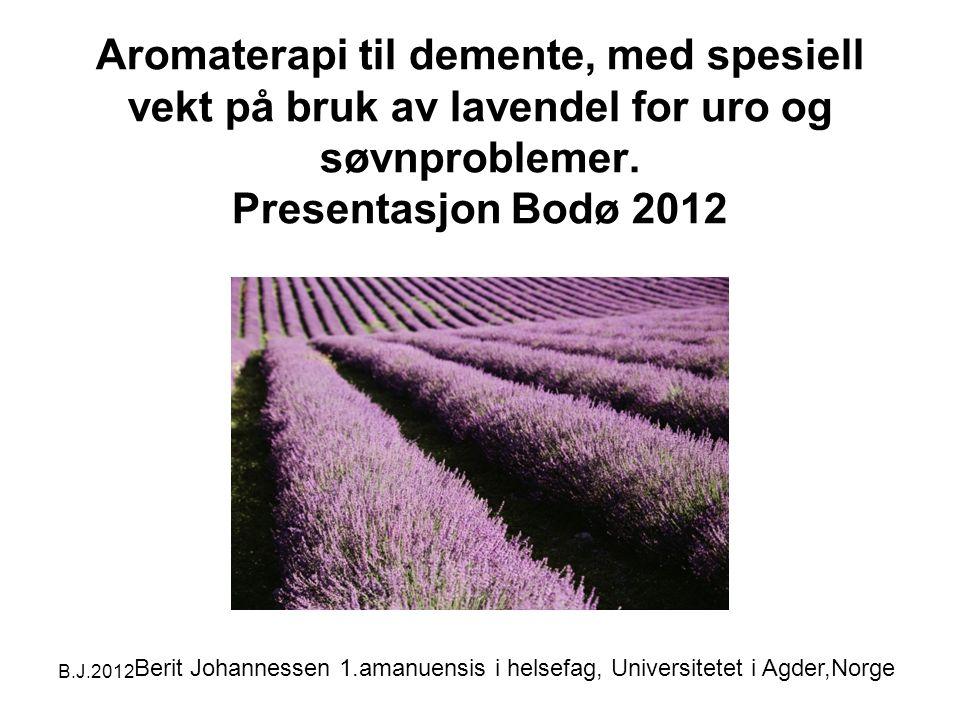 B.J.2012 Aromaterapi til demente, med spesiell vekt på bruk av lavendel for uro og søvnproblemer.