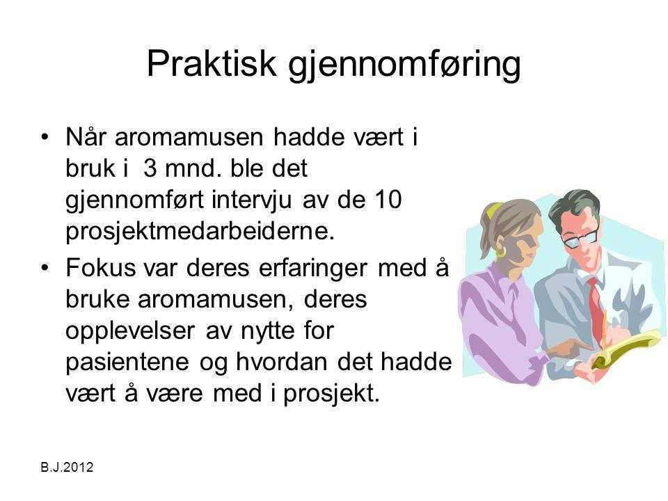 B.J.2012 Praktisk gjennomføring •Når aromamusen hadde vært i bruk i 3 mnd.