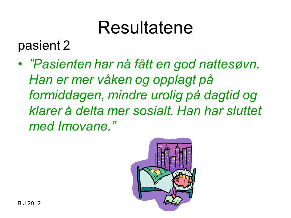 B.J.2012 Resultatene pasient 2 • Pasienten har nå fått en god nattesøvn.