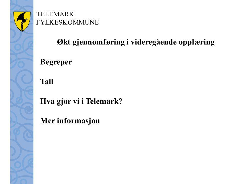 TELEMARK FYLKESKOMMUNE Økt gjennomføring i videregående opplæring Begreper Tall Hva gjør vi i Telemark? Mer informasjon