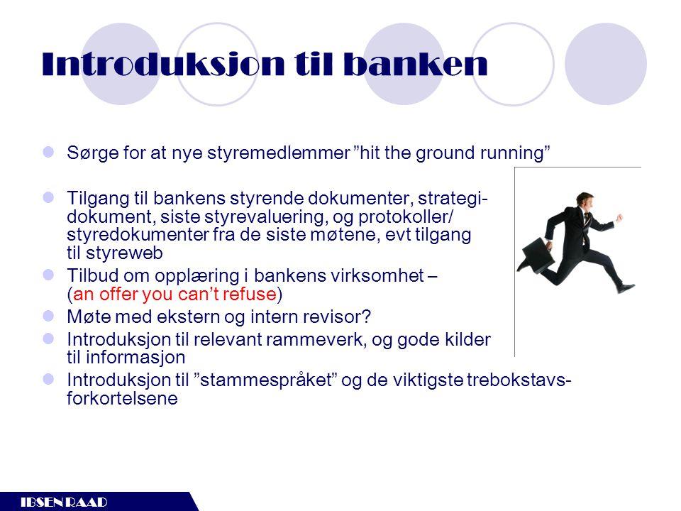 """IBSEN RAAD Introduksjon til banken  Sørge for at nye styremedlemmer """"hit the ground running""""  Tilgang til bankens styrende dokumenter, strategi- dok"""