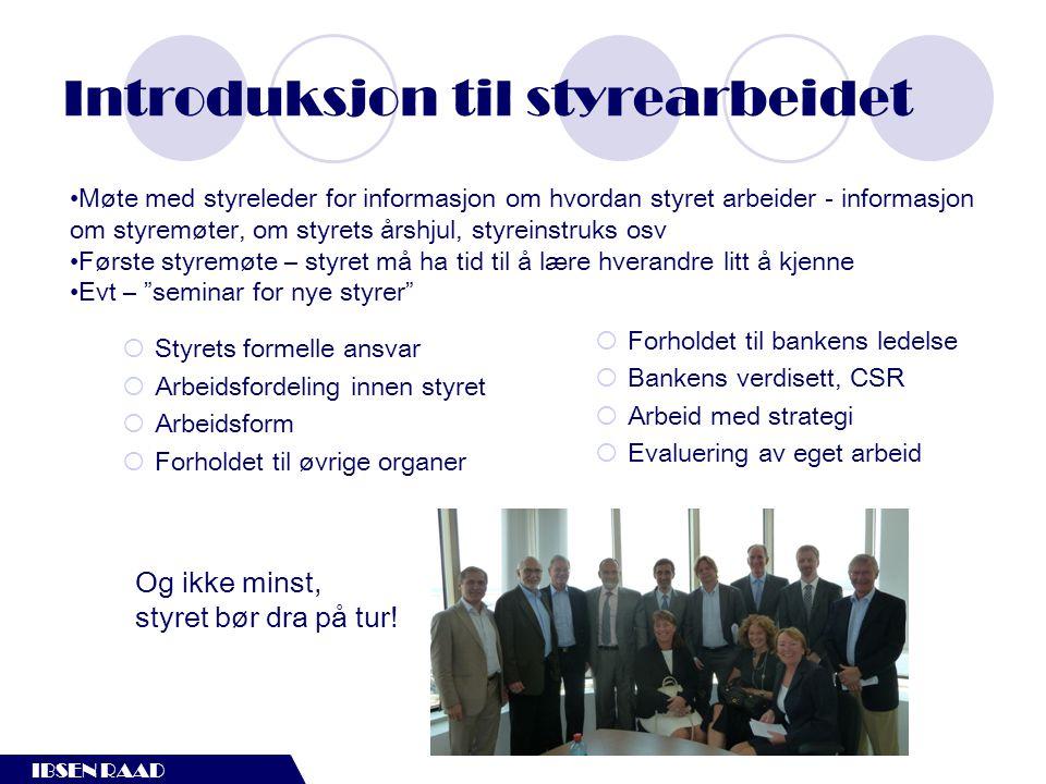 IBSEN RAAD Introduksjon til styrearbeidet  Styrets formelle ansvar  Arbeidsfordeling innen styret  Arbeidsform  Forholdet til øvrige organer  For