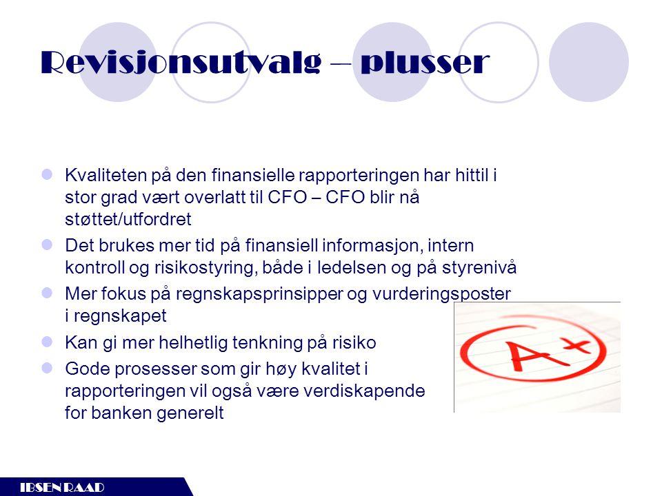 IBSEN RAAD Revisjonsutvalg – plusser  Kvaliteten på den finansielle rapporteringen har hittil i stor grad vært overlatt til CFO – CFO blir nå støttet