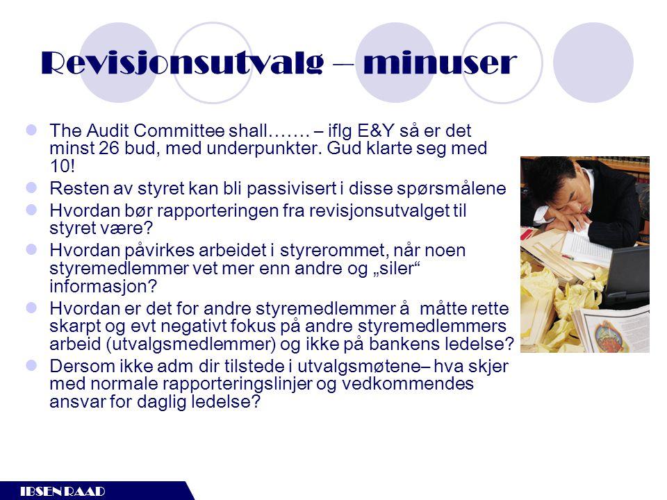 IBSEN RAAD Revisjonsutvalg – minuser  The Audit Committee shall……. – iflg E&Y så er det minst 26 bud, med underpunkter. Gud klarte seg med 10!  Rest