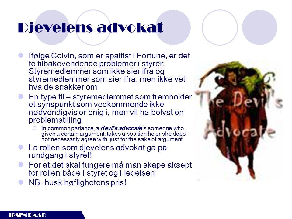 IBSEN RAAD Djevelens advokat  Ifølge Colvin, som er spaltist i Fortune, er det to tilbakevendende problemer i styrer: Styremedlemmer som ikke sier if