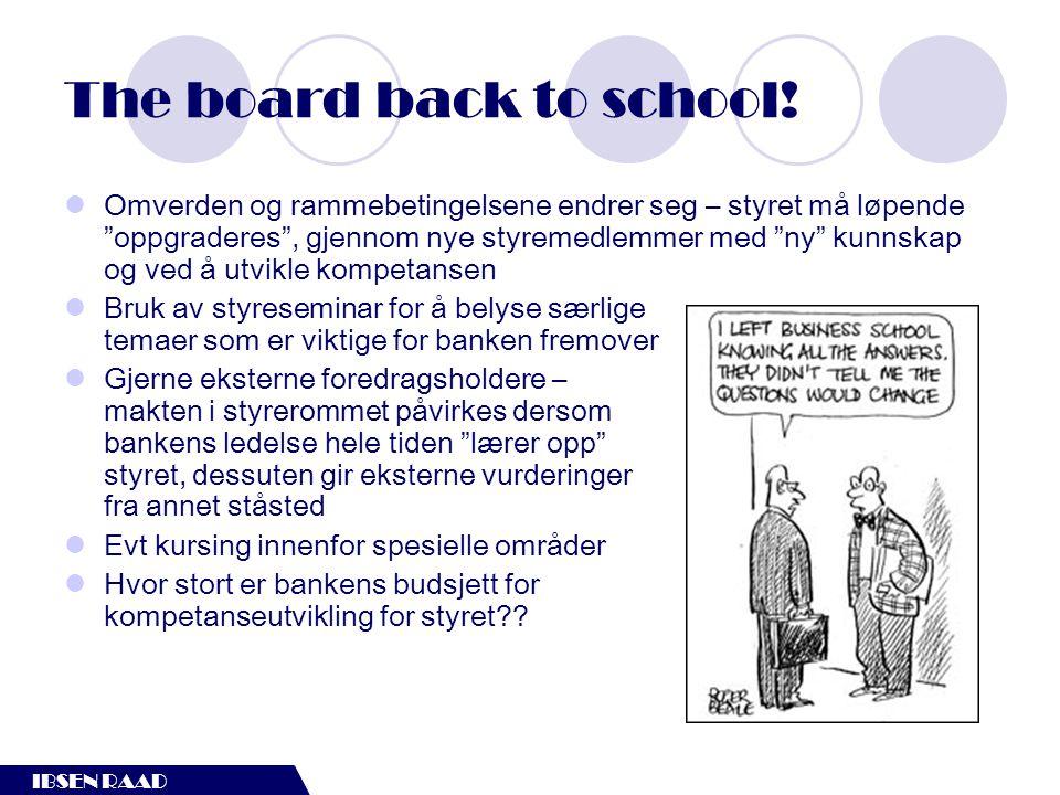"""IBSEN RAAD The board back to school!  Omverden og rammebetingelsene endrer seg – styret må løpende """"oppgraderes"""", gjennom nye styremedlemmer med """"ny"""""""