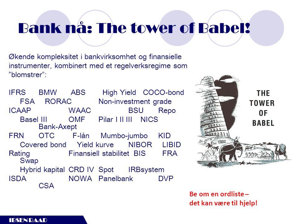 """IBSEN RAAD Bank nå: The tower of Babel! Økende kompleksitet i bankvirksomhet og finansielle instrumenter, kombinert med et regelverksregime som """"bloms"""
