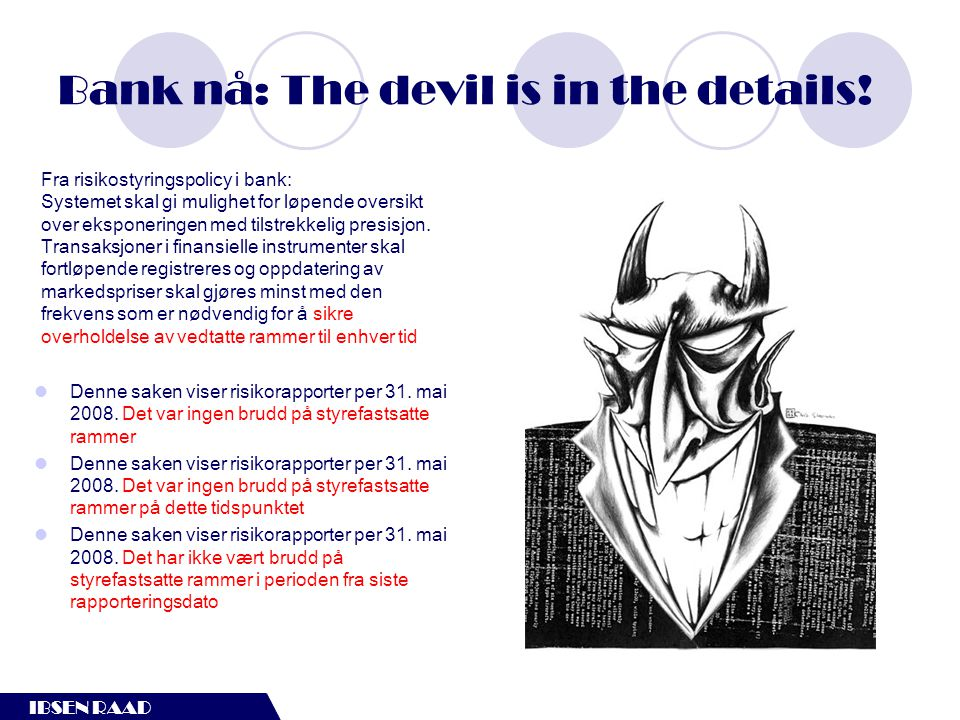 IBSEN RAAD Bank nå: The devil is in the details!  Denne saken viser risikorapporter per 31. mai 2008. Det var ingen brudd på styrefastsatte rammer 
