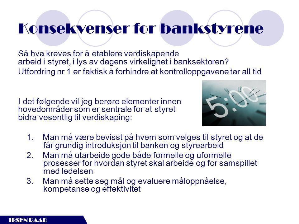 IBSEN RAAD Konsekvenser for bankstyrene Så hva kreves for å etablere verdiskapende arbeid i styret, i lys av dagens virkelighet i banksektoren? Utford