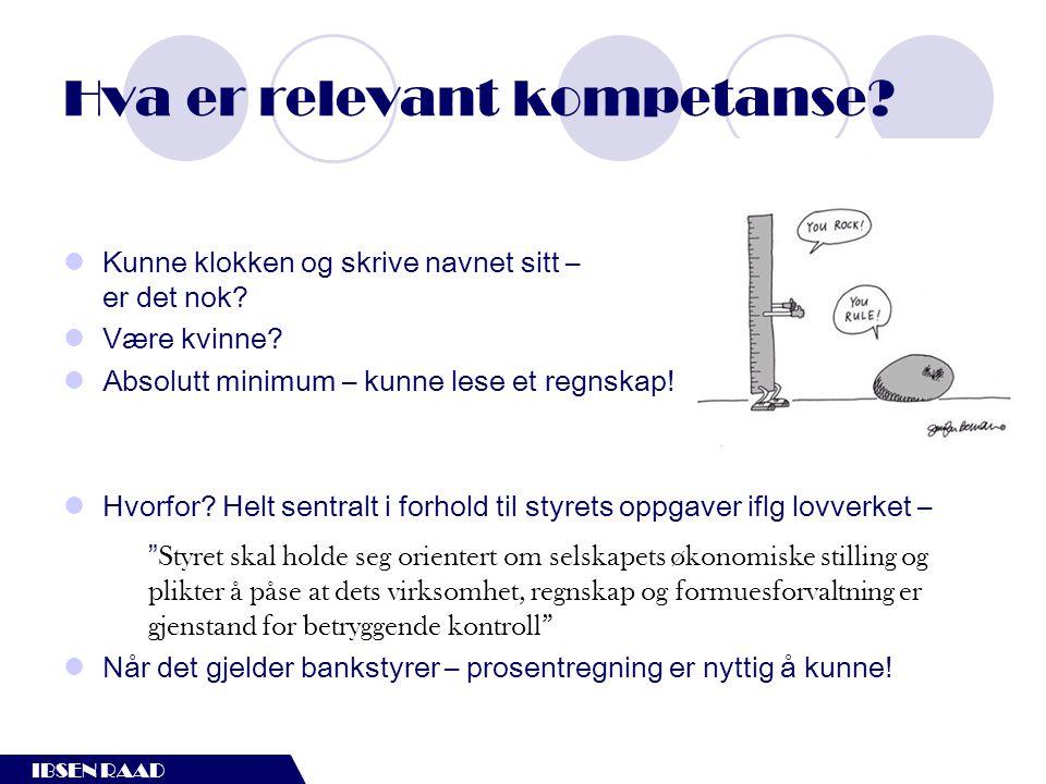 IBSEN RAAD Utfordring til valgkomiter  I Norge er det nok fortsatt tendens til å se på styrearbeid som et verv, ikke som en jobb  Det settes ikke av nok tid, og honorarene gjenspeiler også dette  For husk – det er jo ledelsen som driver bedriften/banken.