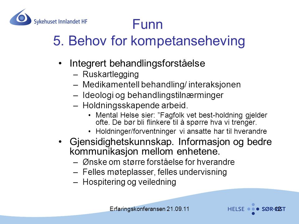 Erfaringskonferansen 21.09.1112 Funn 5. Behov for kompetanseheving •Integrert behandlingsforståelse –Ruskartlegging –Medikamentell behandling/ interak