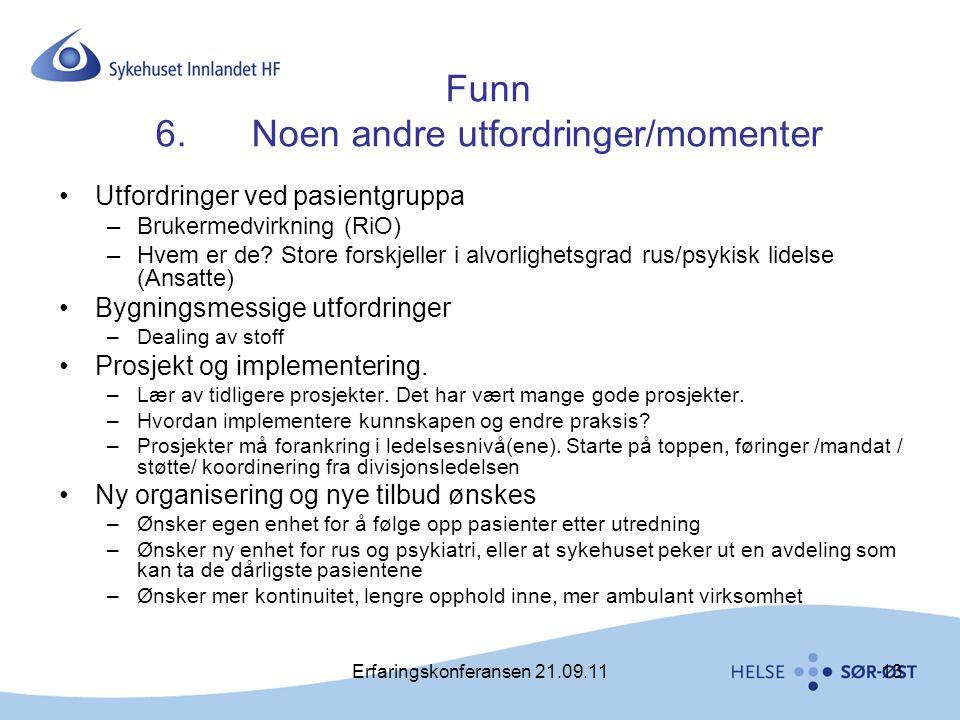 Erfaringskonferansen 21.09.1113 Funn 6.Noen andre utfordringer/momenter •Utfordringer ved pasientgruppa –Brukermedvirkning (RiO) –Hvem er de? Store fo