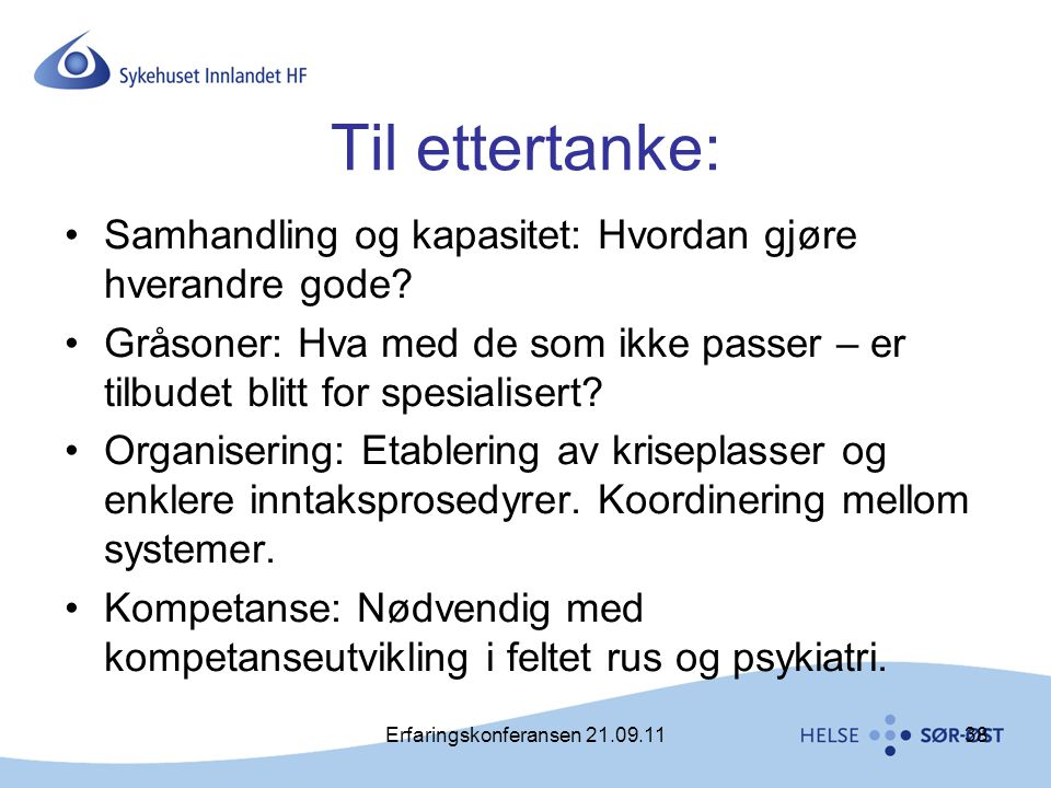 Erfaringskonferansen 21.09.1138 Til ettertanke: •Samhandling og kapasitet: Hvordan gjøre hverandre gode? •Gråsoner: Hva med de som ikke passer – er ti