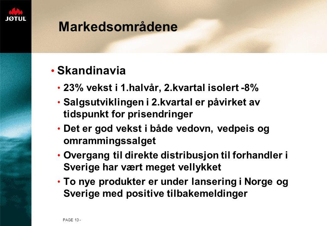 PAGE 13 - Markedsområdene • Skandinavia • 23% vekst i 1.halvår, 2.kvartal isolert -8% • Salgsutviklingen i 2.kvartal er påvirket av tidspunkt for prisendringer • Det er god vekst i både vedovn, vedpeis og omrammingssalget • Overgang til direkte distribusjon til forhandler i Sverige har vært meget vellykket • To nye produkter er under lansering i Norge og Sverige med positive tilbakemeldinger