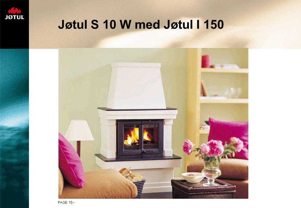 PAGE 15 - Jøtul S 10 W med Jøtul I 150