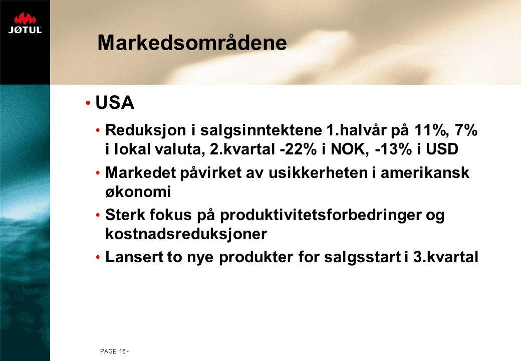 PAGE 16 - Markedsområdene • USA • Reduksjon i salgsinntektene 1.halvår på 11%, 7% i lokal valuta, 2.kvartal -22% i NOK, -13% i USD • Markedet påvirket av usikkerheten i amerikansk økonomi • Sterk fokus på produktivitetsforbedringer og kostnadsreduksjoner • Lansert to nye produkter for salgsstart i 3.kvartal