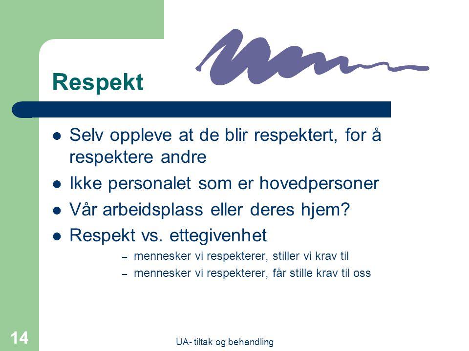 UA- tiltak og behandling 14 Respekt  Selv oppleve at de blir respektert, for å respektere andre  Ikke personalet som er hovedpersoner  Vår arbeidsplass eller deres hjem.