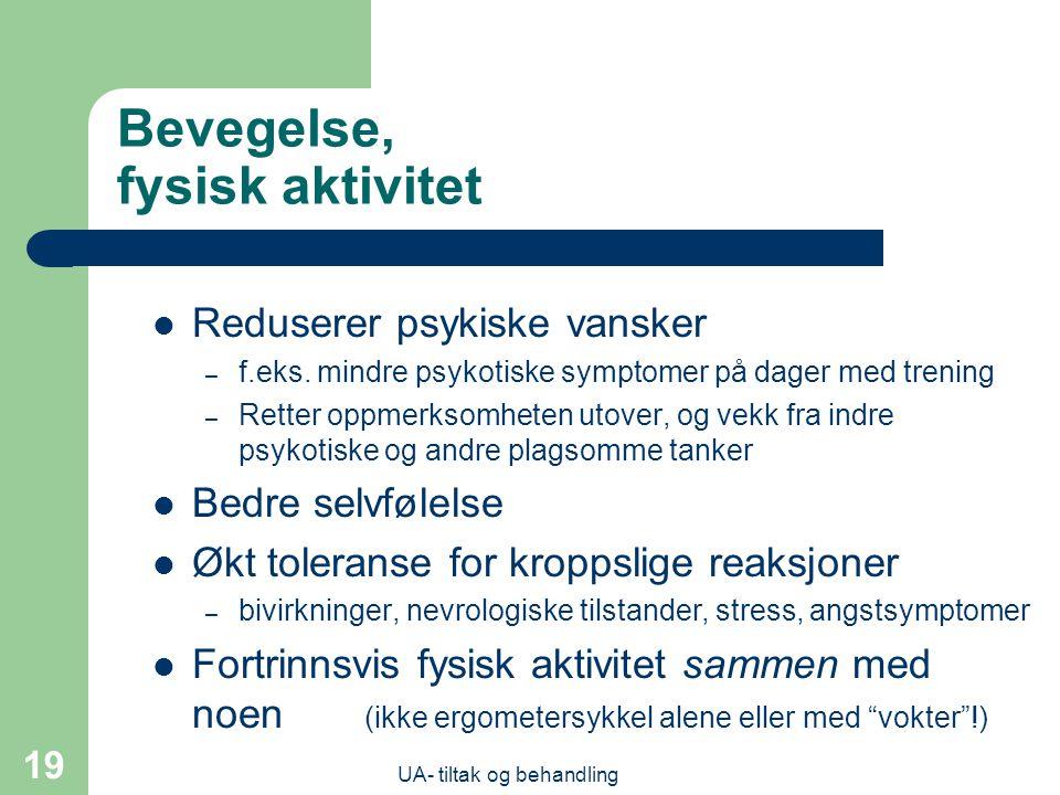 UA- tiltak og behandling 19 Bevegelse, fysisk aktivitet  Reduserer psykiske vansker – f.eks.