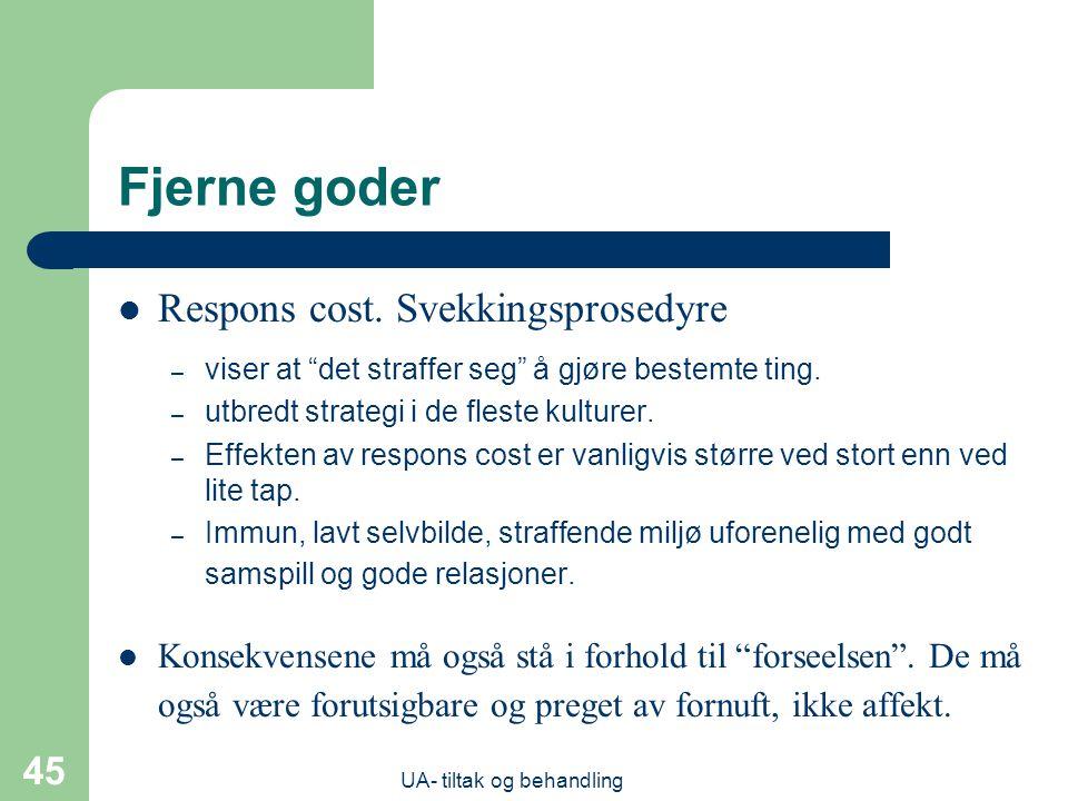UA- tiltak og behandling 45 Fjerne goder  Respons cost.