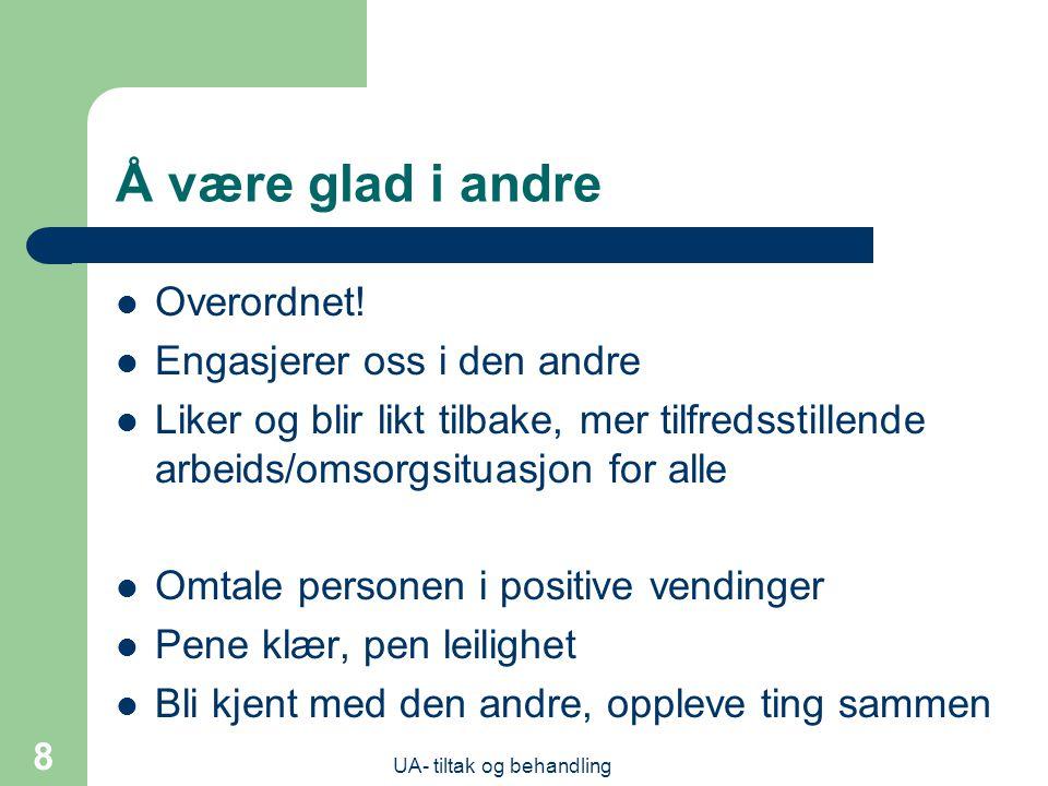 UA- tiltak og behandling 8 Å være glad i andre  Overordnet.
