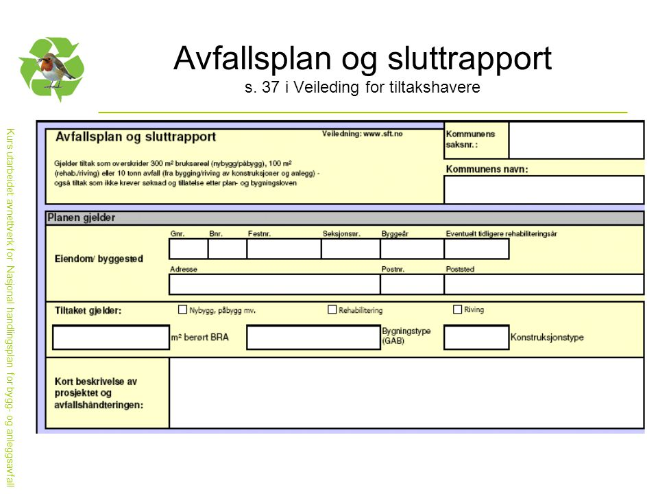 Kurs utarbeidet avnettverk for Nasjonal handlingsplan for bygg- og anleggsavfall Avfallsplan og sluttrapport s. 37 i Veileding for tiltakshavere