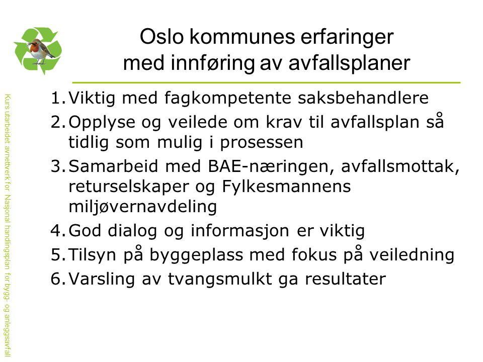 Kurs utarbeidet avnettverk for Nasjonal handlingsplan for bygg- og anleggsavfall Oslo kommunes erfaringer med innføring av avfallsplaner 1.Viktig med