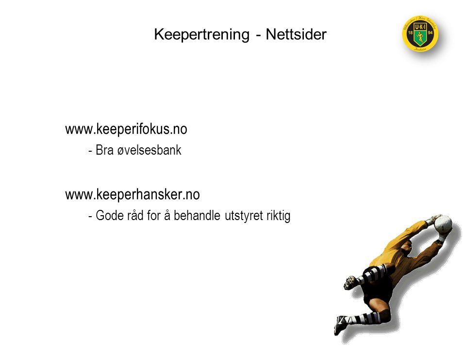 Keepertrening - Nettsider www.keeperifokus.no - Bra øvelsesbank www.keeperhansker.no - Gode råd for å behandle utstyret riktig