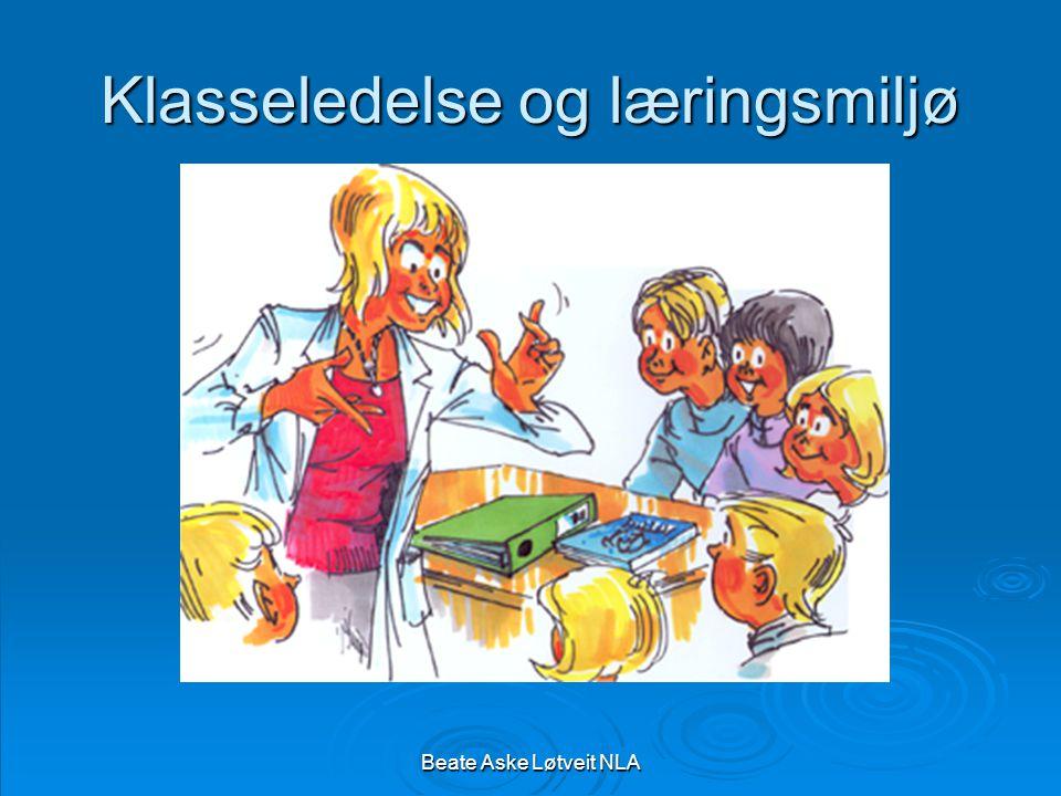 Beate Aske Løtveit NLA Klasseledelse og læringsmiljø