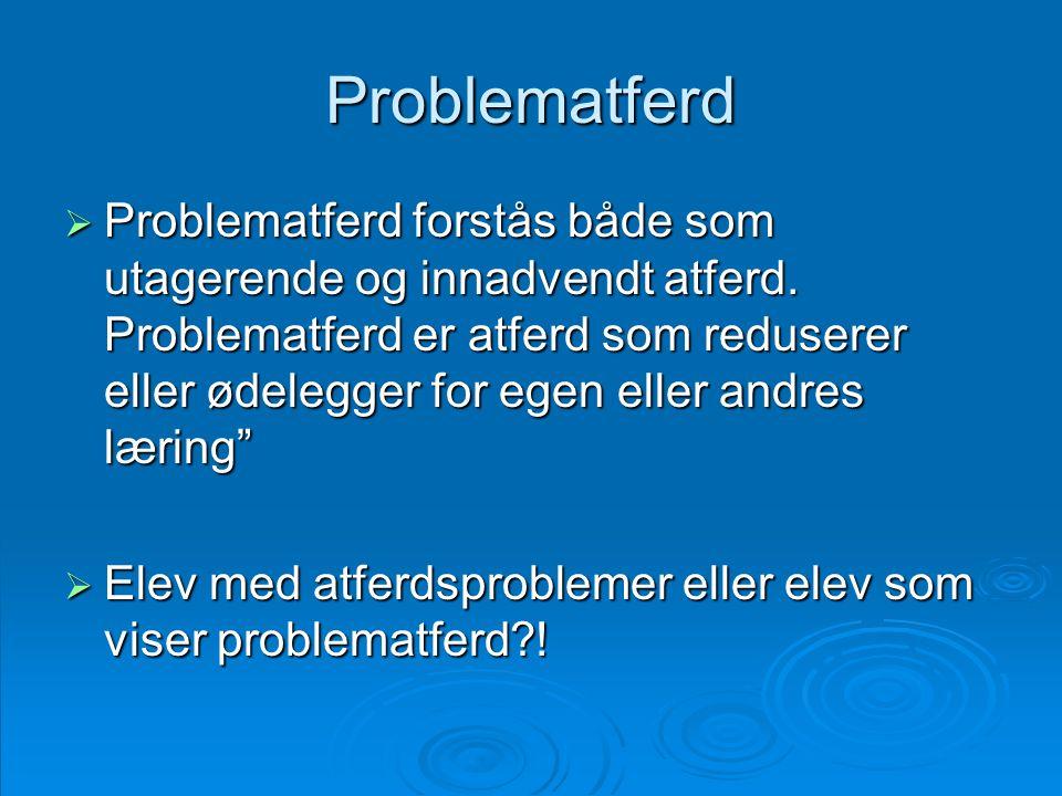 Problematferd  Problematferd forstås både som utagerende og innadvendt atferd. Problematferd er atferd som reduserer eller ødelegger for egen eller a