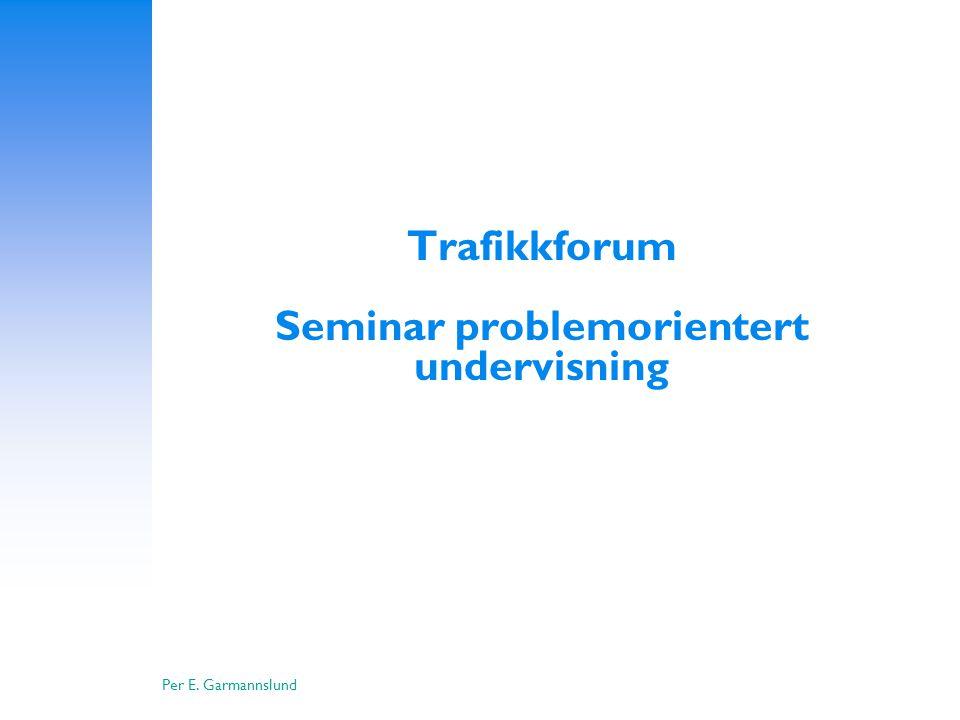 Per E. Garmannslund Trafikkforum Seminar problemorientert undervisning