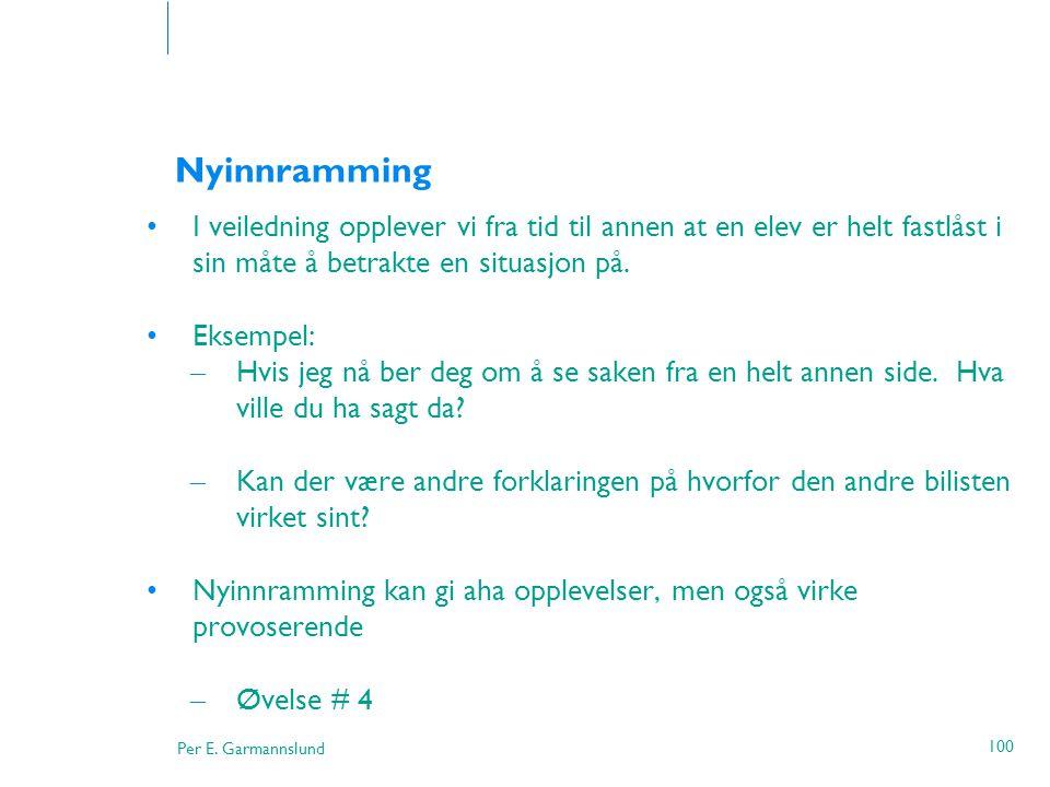 Per E. Garmannslund 100 Nyinnramming •I veiledning opplever vi fra tid til annen at en elev er helt fastlåst i sin måte å betrakte en situasjon på. •E