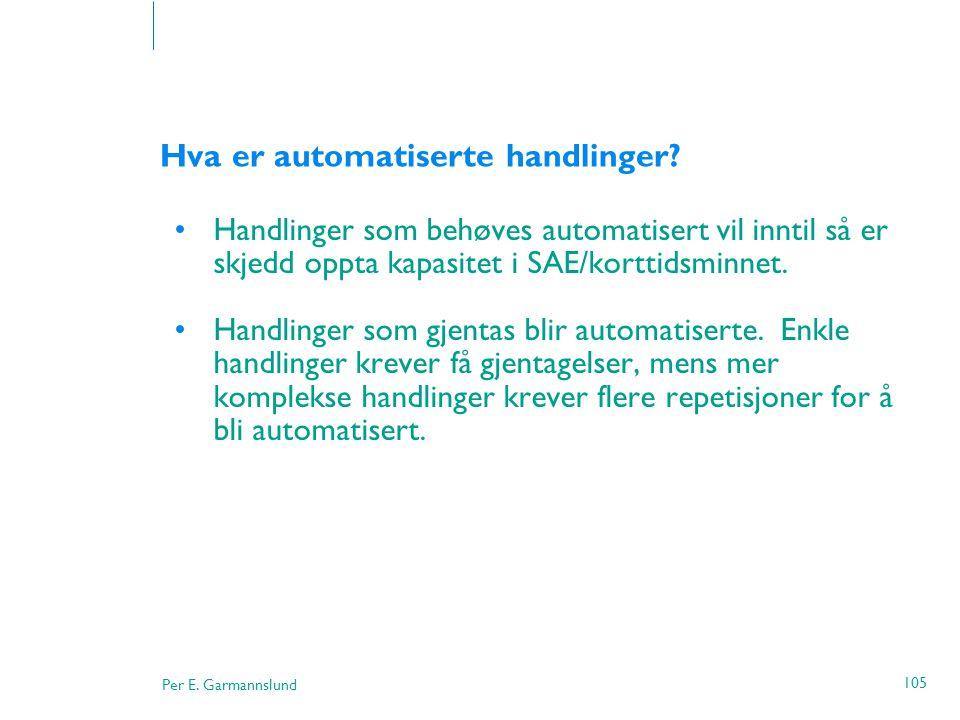 Per E. Garmannslund 105 Hva er automatiserte handlinger? •Handlinger som behøves automatisert vil inntil så er skjedd oppta kapasitet i SAE/korttidsmi