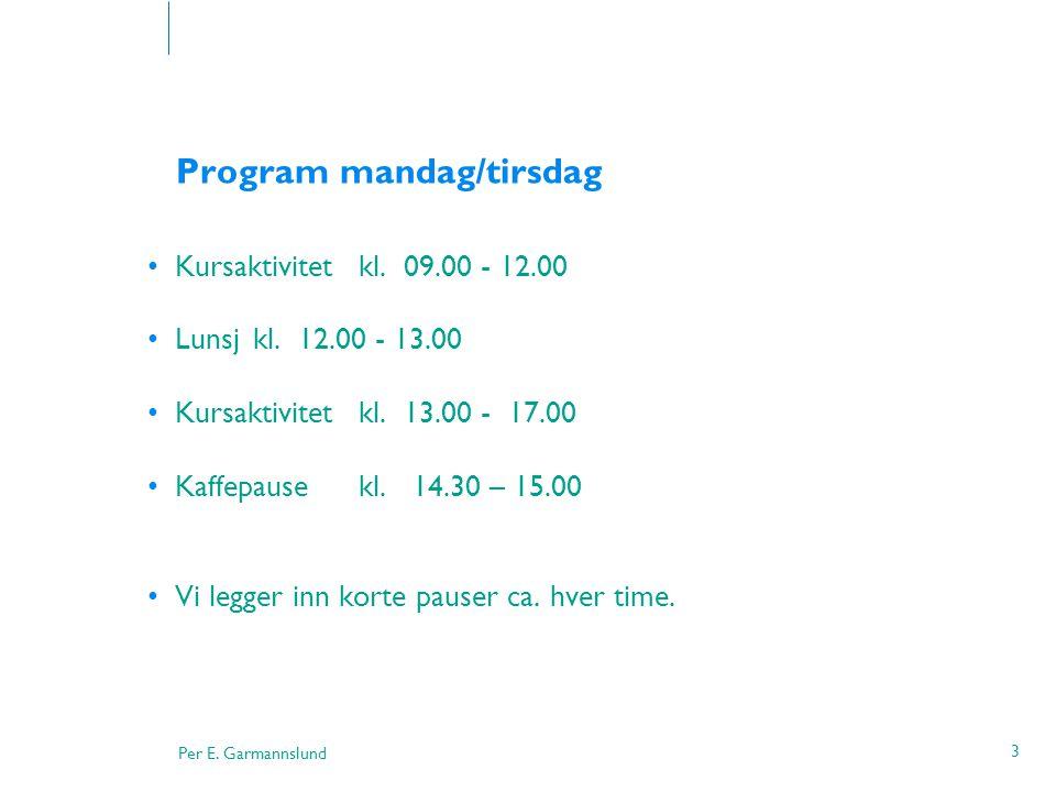 Per E. Garmannslund 3 Program mandag/tirsdag •Kursaktivitet kl. 09.00 - 12.00 •Lunsj kl. 12.00 - 13.00 •Kursaktivitetkl. 13.00 - 17.00 •Kaffepause kl.