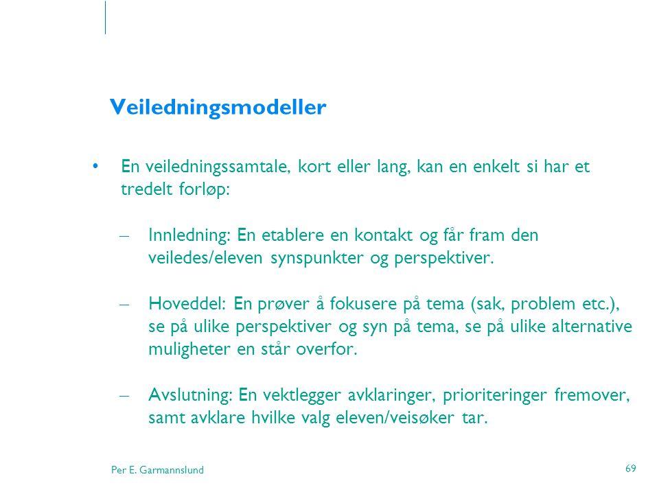 Per E. Garmannslund 69 Veiledningsmodeller •En veiledningssamtale, kort eller lang, kan en enkelt si har et tredelt forløp: – Innledning: En etablere