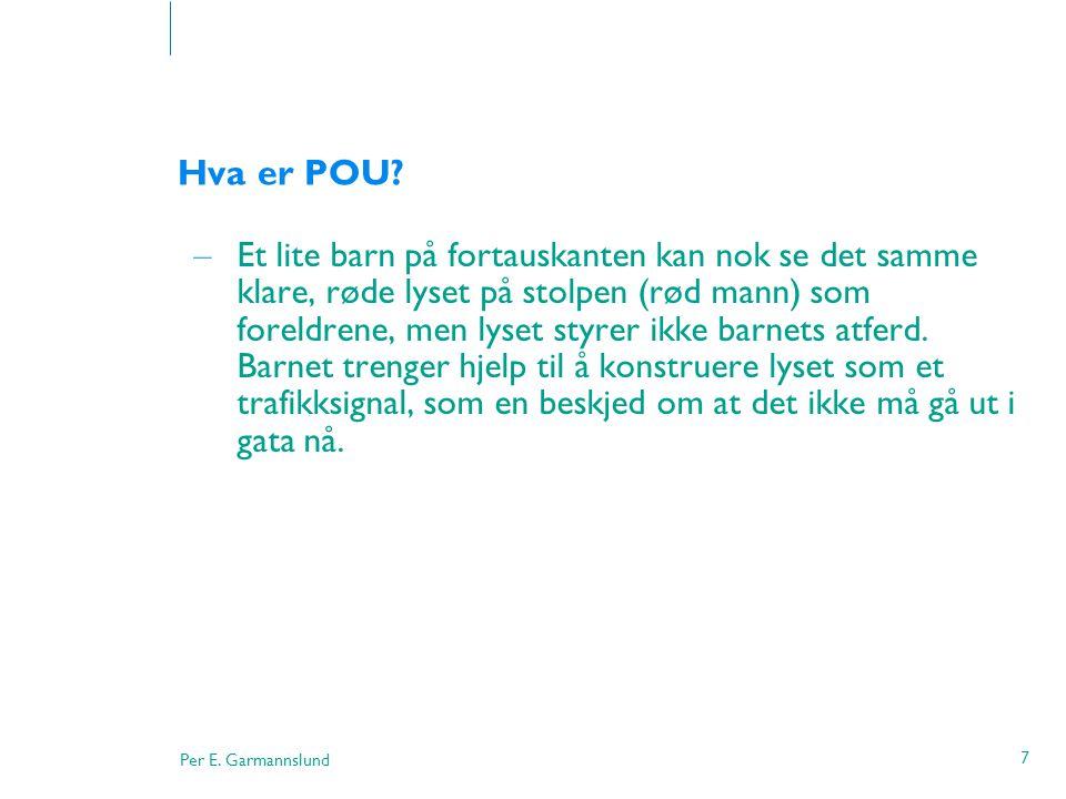 Per E. Garmannslund 7 Hva er POU? – Et lite barn på fortauskanten kan nok se det samme klare, røde lyset på stolpen (rød mann) som foreldrene, men lys