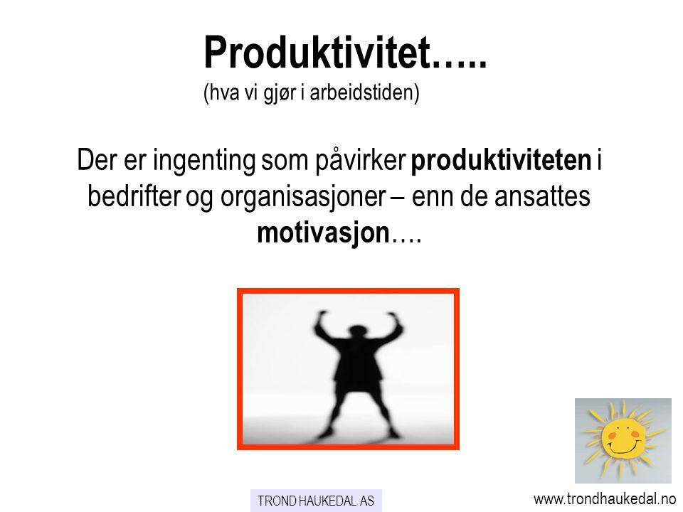 Der er ingenting som påvirker produktiviteten i bedrifter og organisasjoner – enn de ansattes motivasjon …. Produktivitet….. (hva vi gjør i arbeidstid