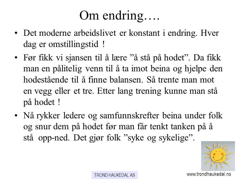 www.trondhaukedal.no TROND HAUKEDAL AS For å lykkes med endring….