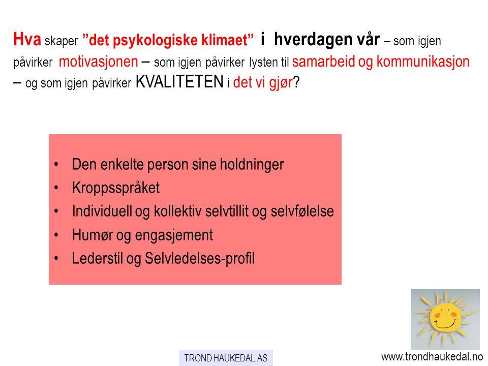 """TROND HAUKEDAL AS www.trondhaukedal.no Hva skaper """"det psykologiske klimaet"""" i hverdagen vår – som igjen påvirker motivasjonen – som igjen påvirker ly"""