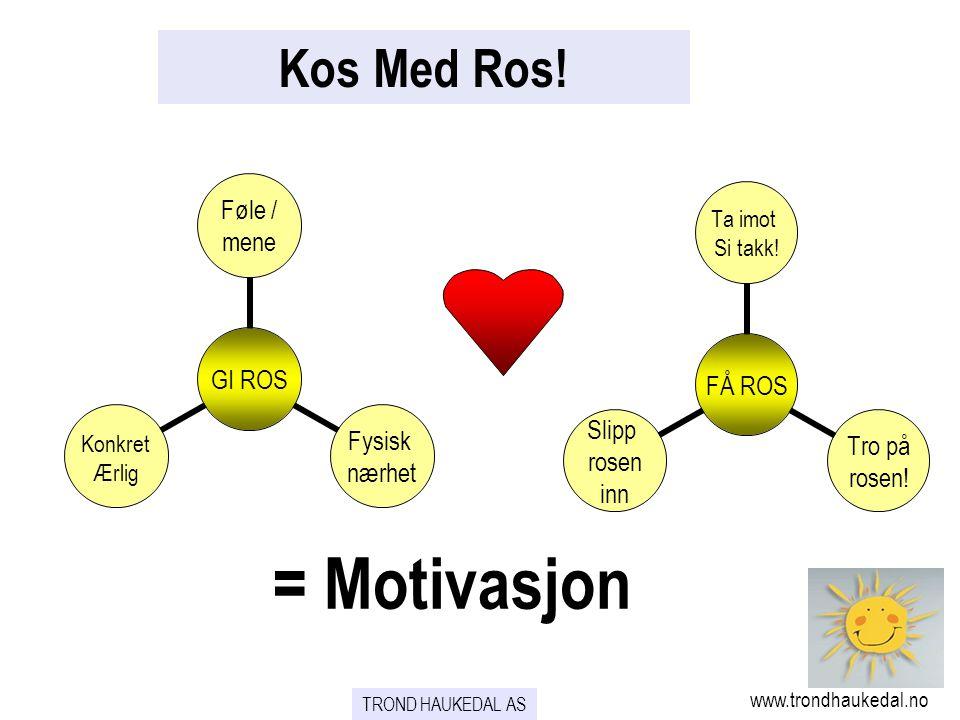 Kos Med Ros! = Motivasjon www.trondhaukedal.no TROND HAUKEDAL AS