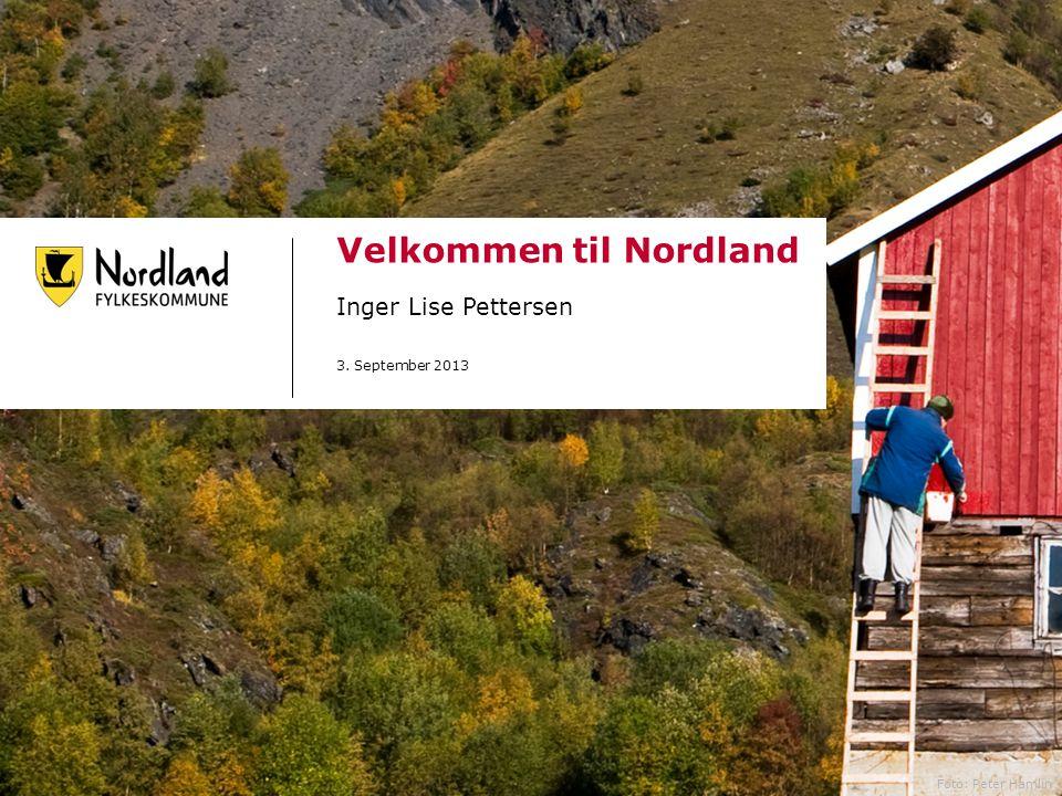 Velkommen til Nordland Inger Lise Pettersen 3. September 2013 Foto: Peter Hamlin