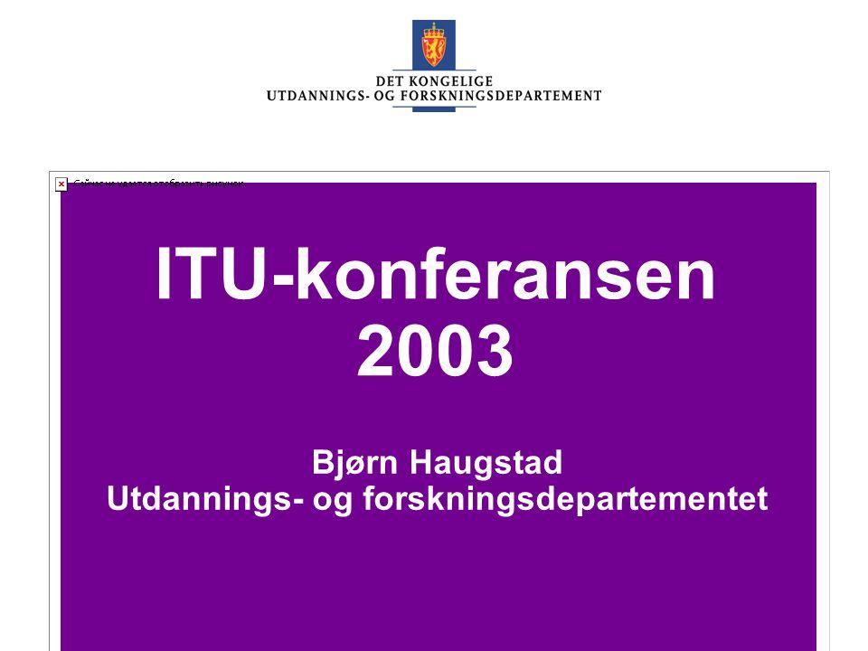 UFD Bjørn Haugstad Utdannings- og forskningsdepartementet ITU-konferansen 2003