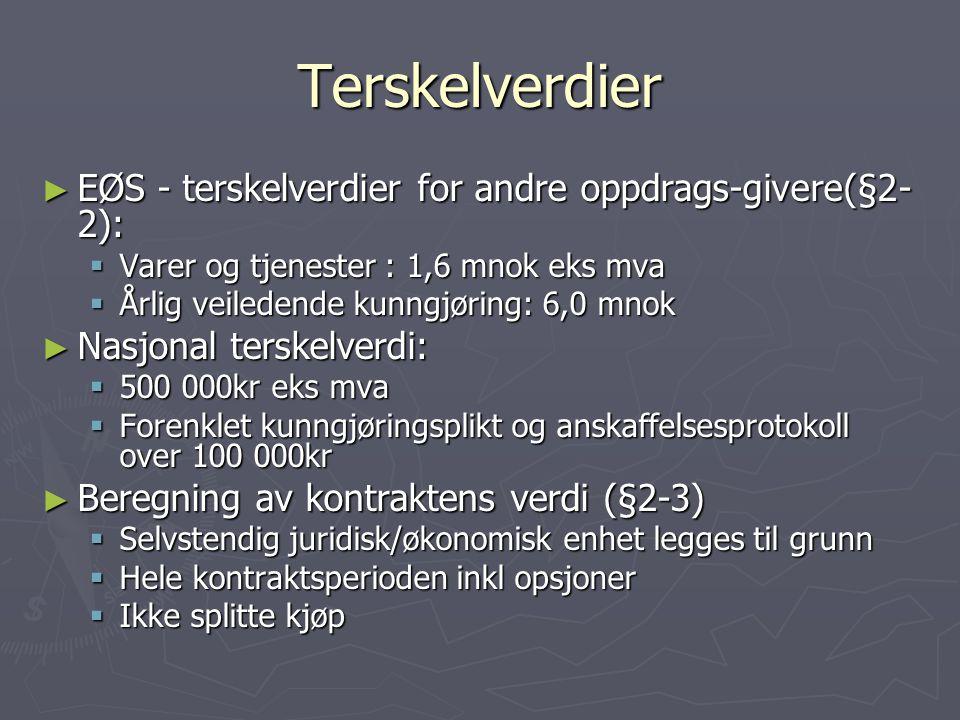 Terskelverdier ► EØS - terskelverdier for andre oppdrags-givere(§2- 2):  Varer og tjenester : 1,6 mnok eks mva  Årlig veiledende kunngjøring: 6,0 mn