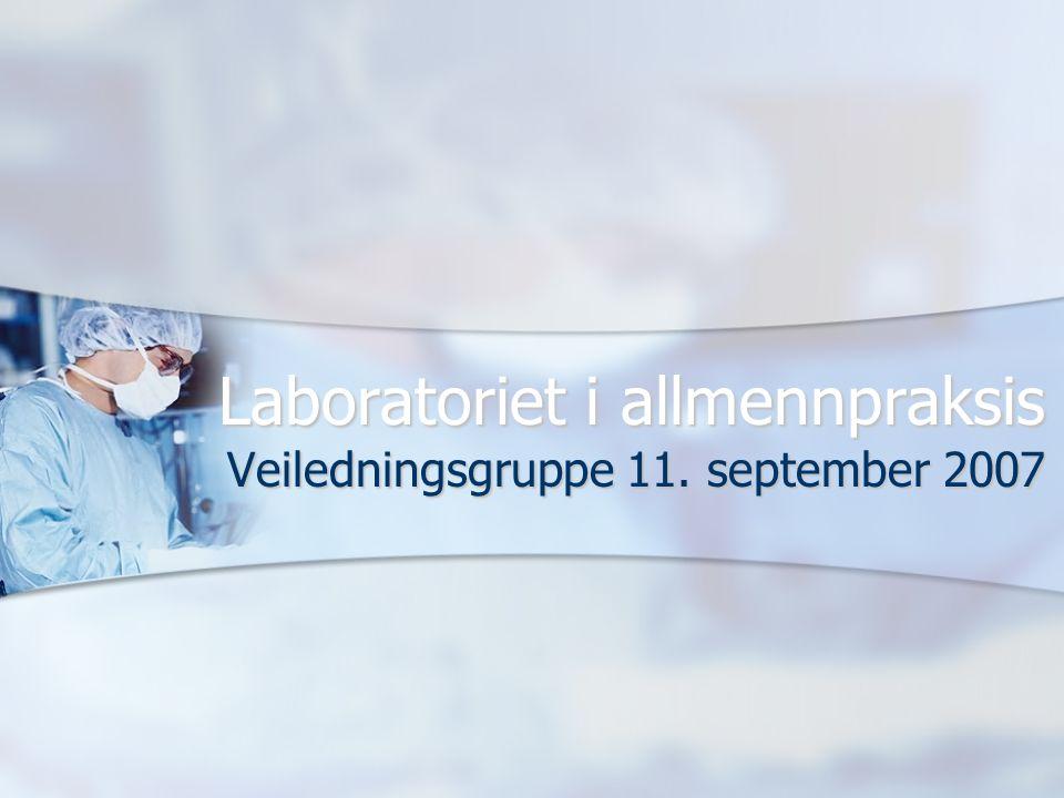 Laboratoriet i allmennpraksis Veiledningsgruppe 11. september 2007
