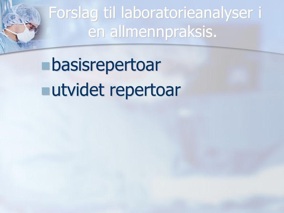 Forslag til laboratorieanalyser i en allmennpraksis. Forslag til laboratorieanalyser i en allmennpraksis.  basisrepertoar  utvidet repertoar