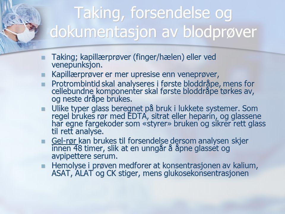 Taking, forsendelse og dokumentasjon av blodprøver  Taking; kapillærprøver (finger/hælen) eller ved venepunksjon.  Kapillærprøver er mer upresise en