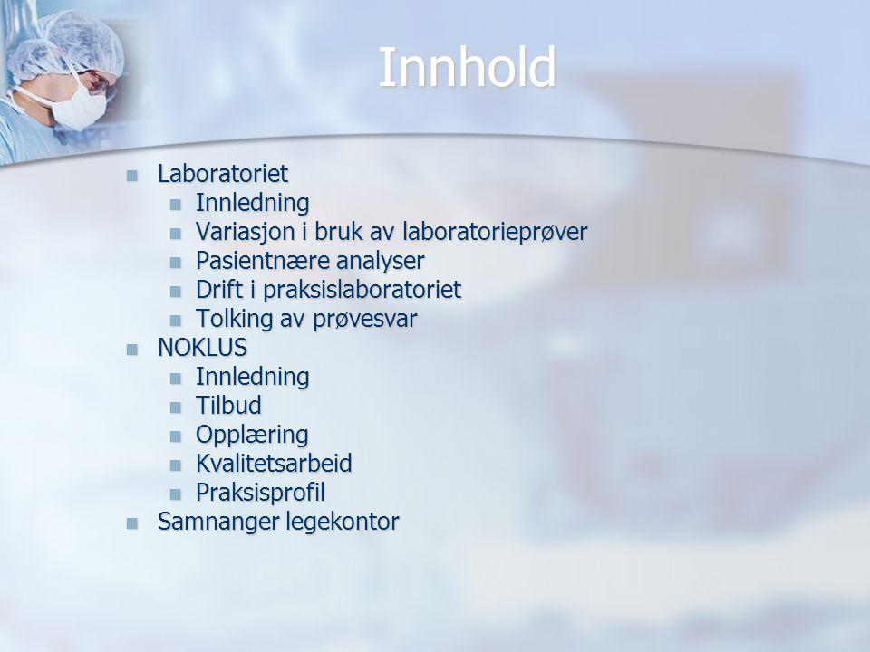 Innhold  Laboratoriet  Innledning  Variasjon i bruk av laboratorieprøver  Pasientnære analyser  Drift i praksislaboratoriet  Tolking av prøvesva