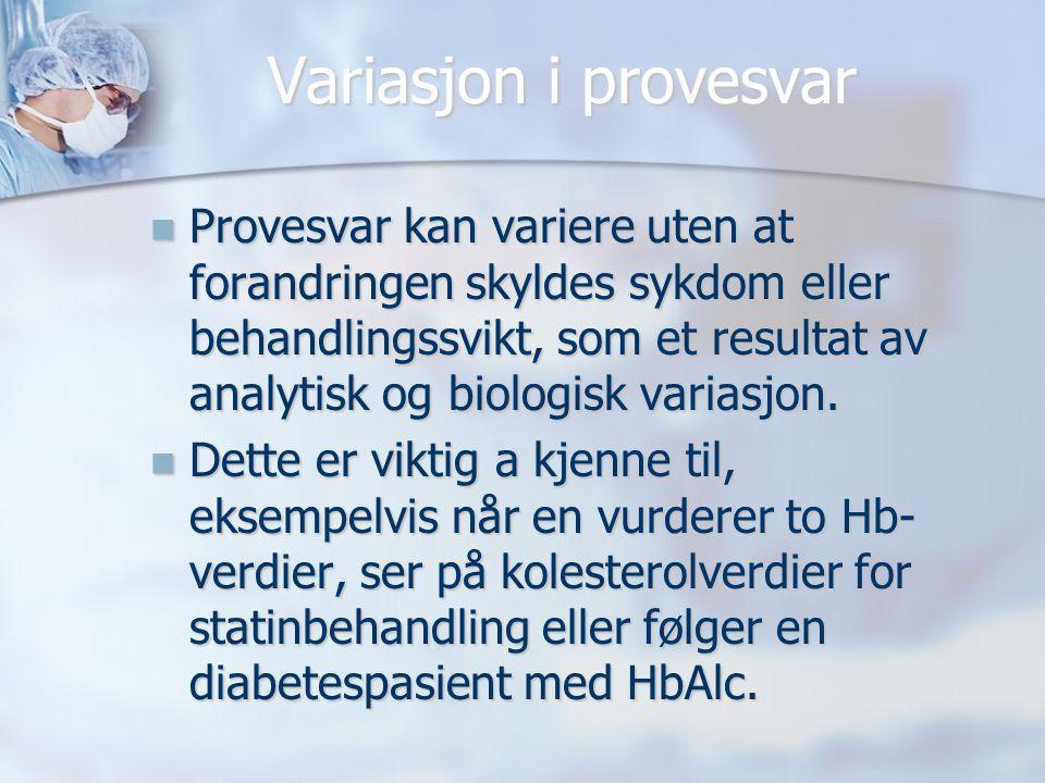 Variasjon i provesvar  Provesvar kan variere uten at forandringen skyldes sykdom eller behandlingssvikt, som et resultat av analytisk og biologisk va